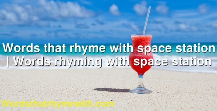 Words that rhyme with space station | Words rhyming with space station