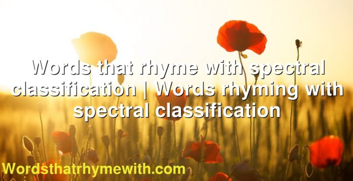 Words that rhyme with spectral classification | Words rhyming with spectral classification