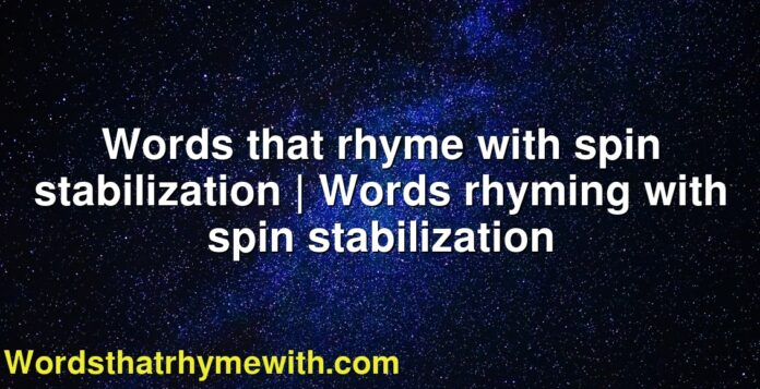 Words that rhyme with spin stabilization | Words rhyming with spin stabilization