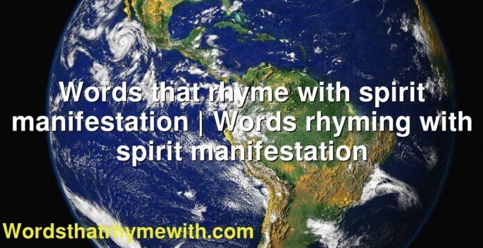 Words that rhyme with spirit manifestation | Words rhyming with spirit manifestation