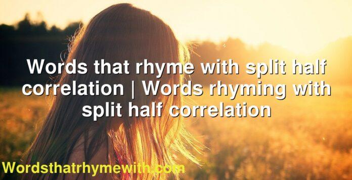 Words that rhyme with split half correlation | Words rhyming with split half correlation