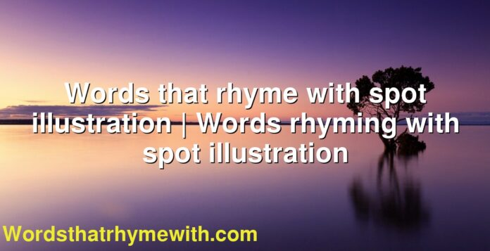 Words that rhyme with spot illustration | Words rhyming with spot illustration