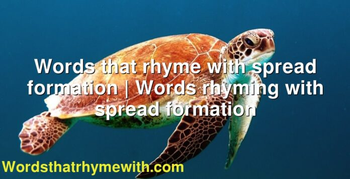 Words that rhyme with spread formation | Words rhyming with spread formation