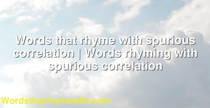 Words that rhyme with spurious correlation   Words rhyming with spurious correlation