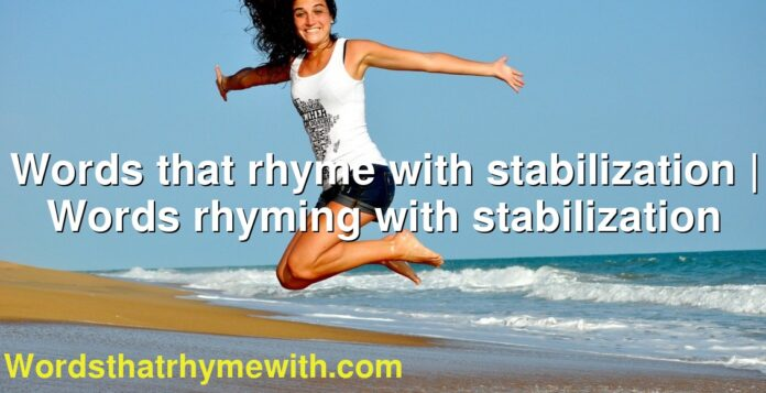 Words that rhyme with stabilization | Words rhyming with stabilization