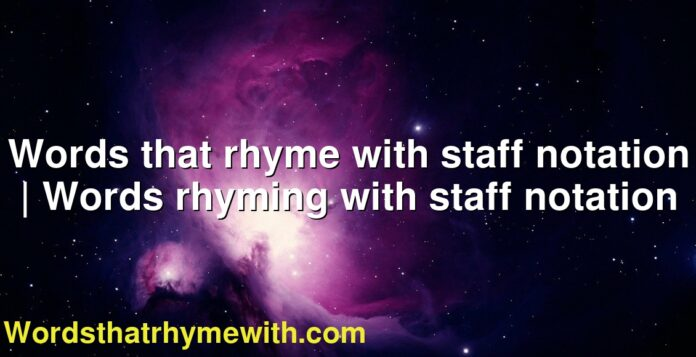 Words that rhyme with staff notation | Words rhyming with staff notation