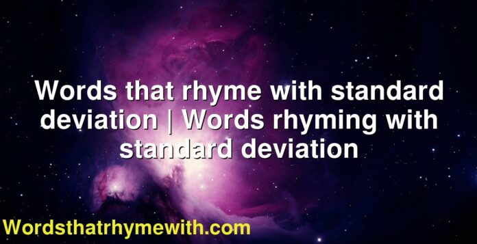 Words that rhyme with standard deviation | Words rhyming with standard deviation