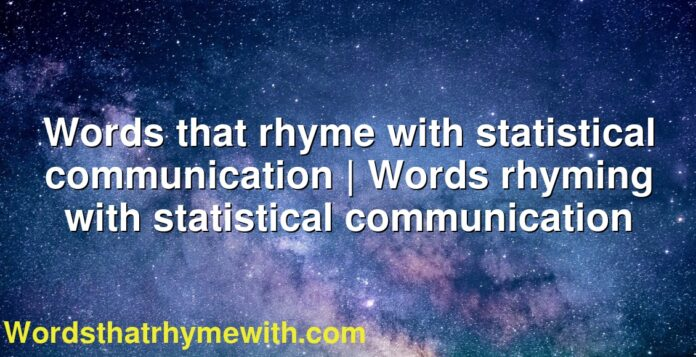 Words that rhyme with statistical communication | Words rhyming with statistical communication