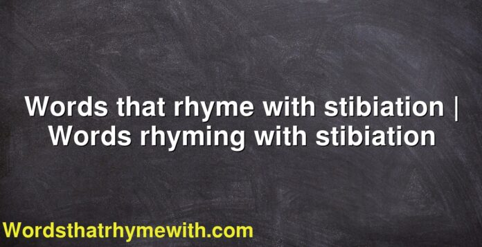 Words that rhyme with stibiation | Words rhyming with stibiation