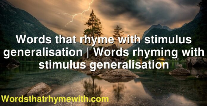Words that rhyme with stimulus generalisation | Words rhyming with stimulus generalisation