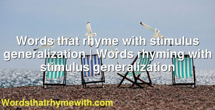 Words that rhyme with stimulus generalization | Words rhyming with stimulus generalization