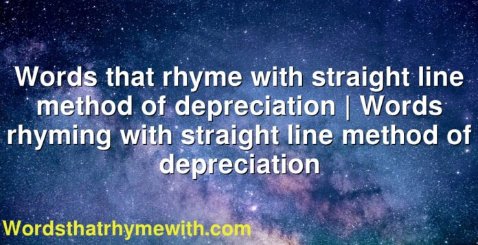 Words that rhyme with straight line method of depreciation   Words rhyming with straight line method of depreciation