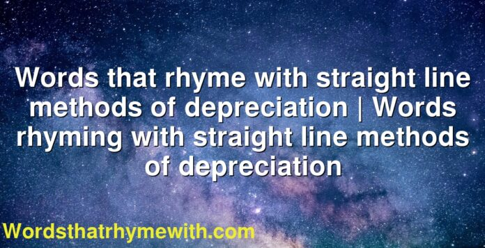 Words that rhyme with straight line methods of depreciation | Words rhyming with straight line methods of depreciation