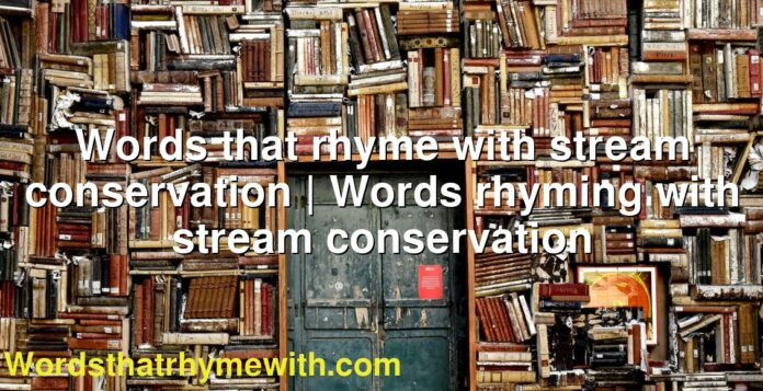 Words that rhyme with stream conservation | Words rhyming with stream conservation