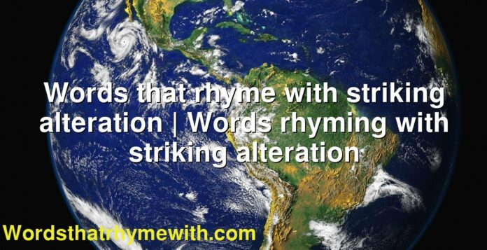 Words that rhyme with striking alteration | Words rhyming with striking alteration