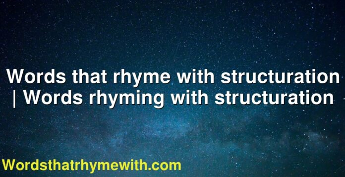 Words that rhyme with structuration | Words rhyming with structuration