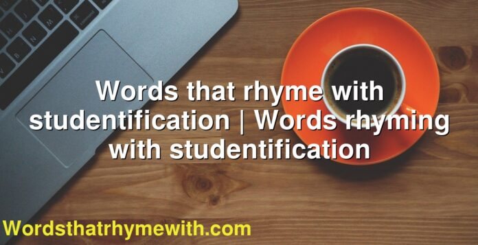 Words that rhyme with studentification | Words rhyming with studentification