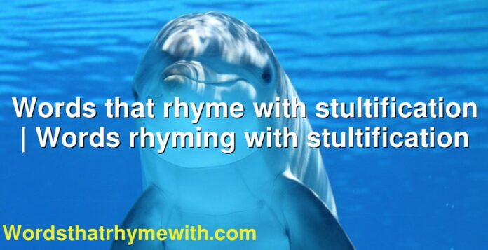 Words that rhyme with stultification | Words rhyming with stultification