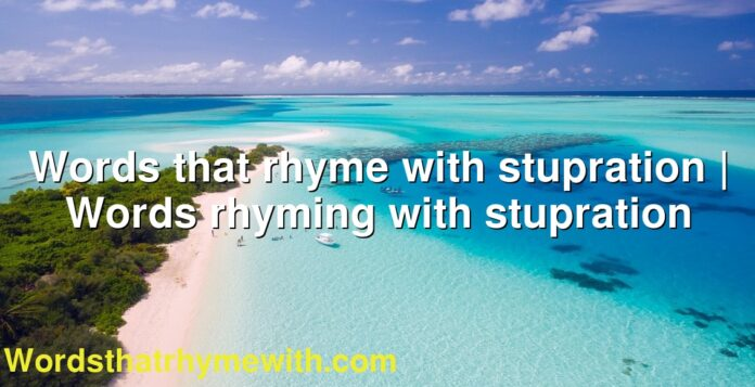 Words that rhyme with stupration | Words rhyming with stupration