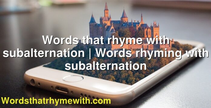 Words that rhyme with subalternation | Words rhyming with subalternation