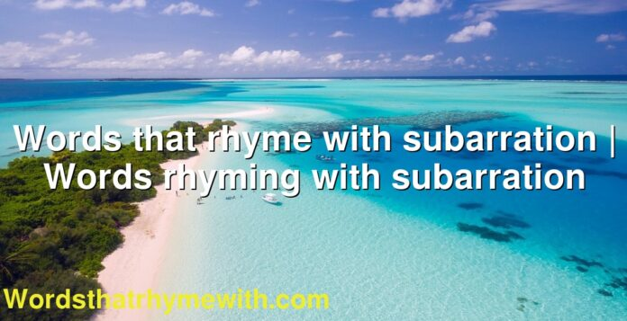 Words that rhyme with subarration | Words rhyming with subarration
