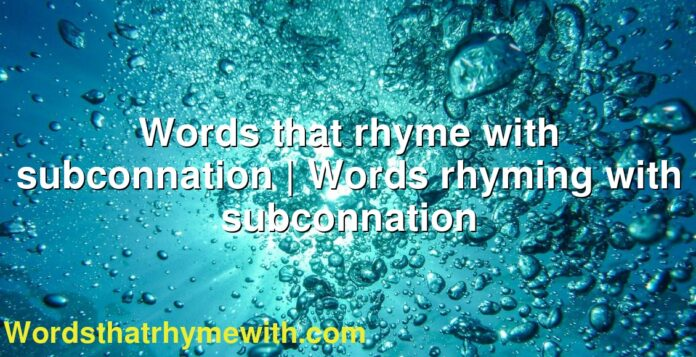 Words that rhyme with subconnation | Words rhyming with subconnation