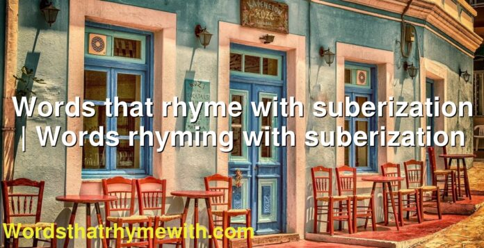 Words that rhyme with suberization   Words rhyming with suberization
