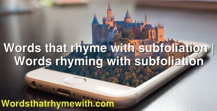 Words that rhyme with subfoliation | Words rhyming with subfoliation