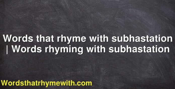 Words that rhyme with subhastation | Words rhyming with subhastation
