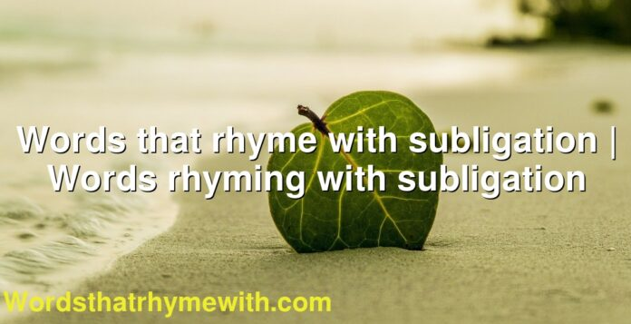 Words that rhyme with subligation | Words rhyming with subligation