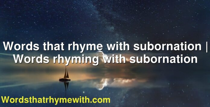 Words that rhyme with subornation | Words rhyming with subornation