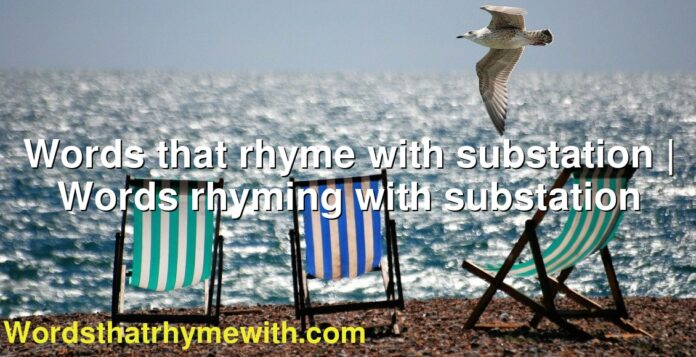 Words that rhyme with substation | Words rhyming with substation