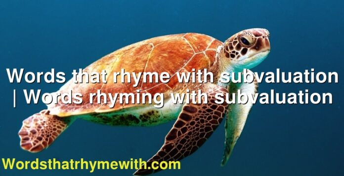 Words that rhyme with subvaluation | Words rhyming with subvaluation