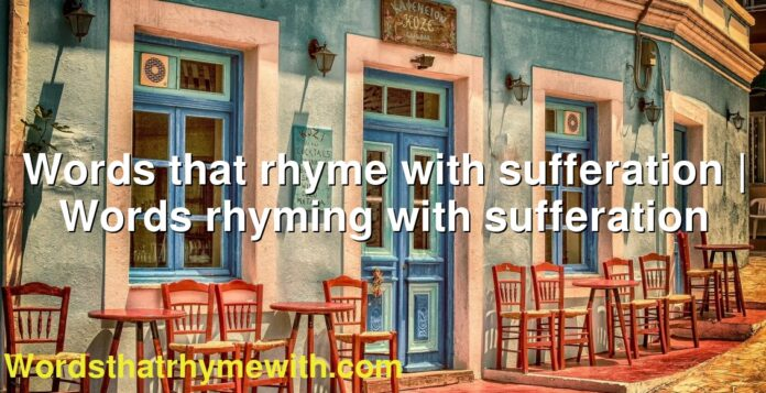 Words that rhyme with sufferation   Words rhyming with sufferation