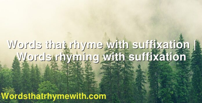 Words that rhyme with suffixation | Words rhyming with suffixation