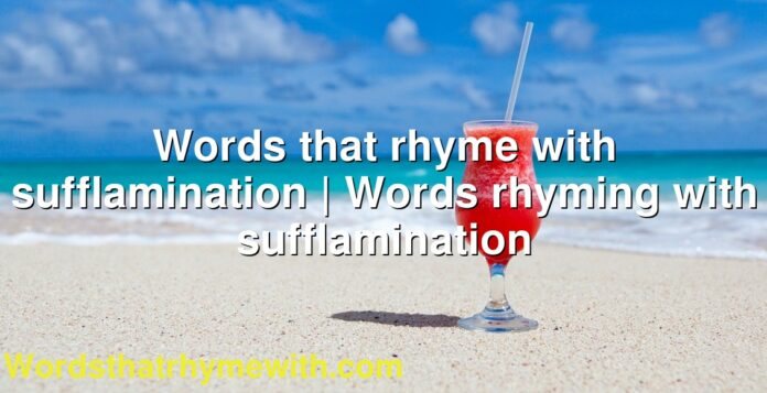 Words that rhyme with sufflamination | Words rhyming with sufflamination