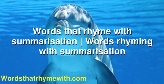 Words that rhyme with summarisation | Words rhyming with summarisation