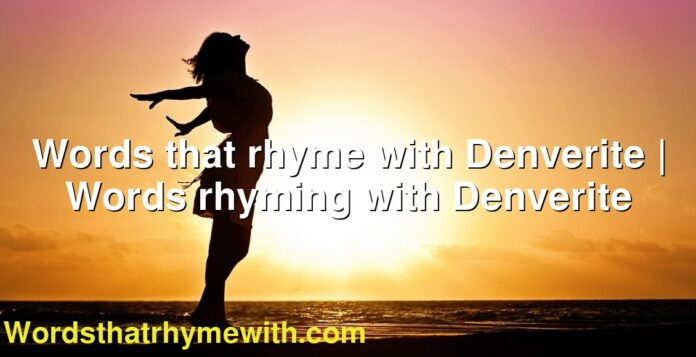 Words that rhyme with Denverite | Words rhyming with Denverite