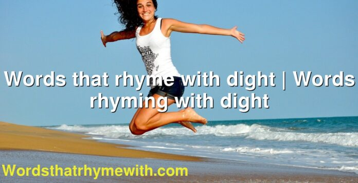 Words that rhyme with dight | Words rhyming with dight