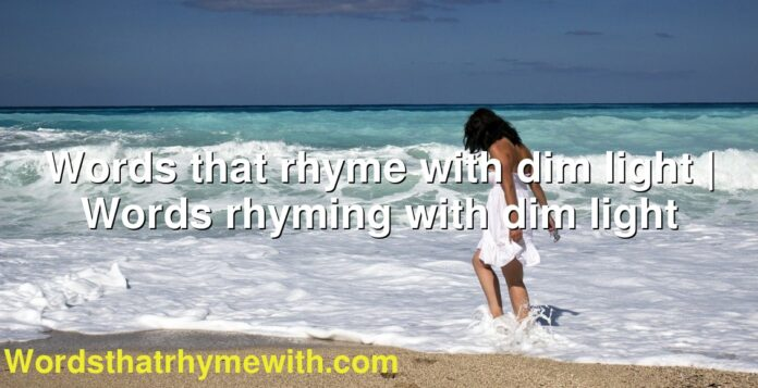 Words that rhyme with dim light | Words rhyming with dim light