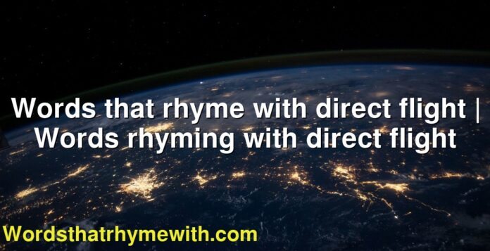 Words that rhyme with direct flight | Words rhyming with direct flight