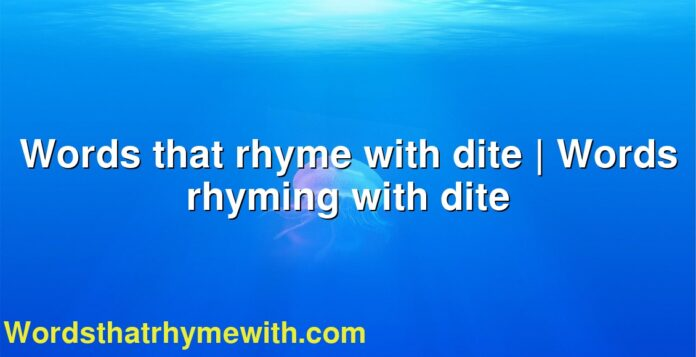 Words that rhyme with dite | Words rhyming with dite