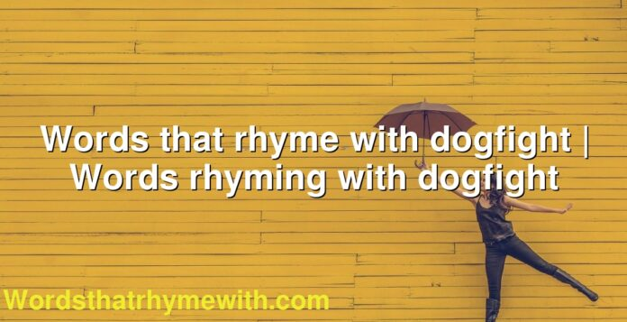 Words that rhyme with dogfight | Words rhyming with dogfight