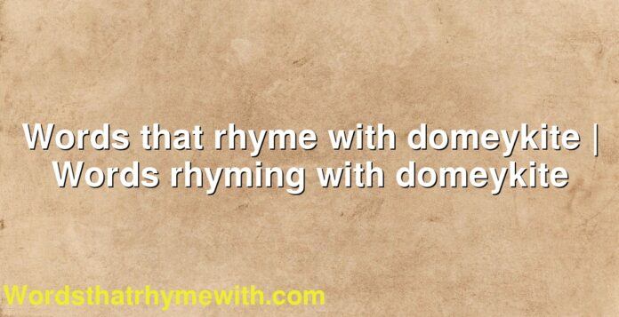 Words that rhyme with domeykite | Words rhyming with domeykite