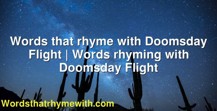 Words that rhyme with Doomsday Flight | Words rhyming with Doomsday Flight