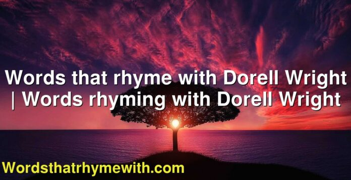 Words that rhyme with Dorell Wright | Words rhyming with Dorell Wright