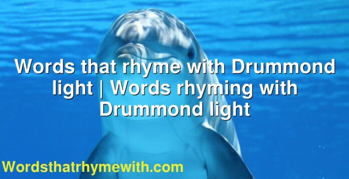 Words that rhyme with Drummond light | Words rhyming with Drummond light