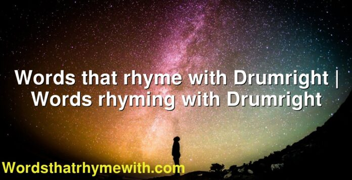 Words that rhyme with Drumright | Words rhyming with Drumright
