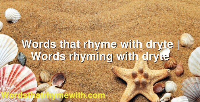 Words that rhyme with dryte | Words rhyming with dryte