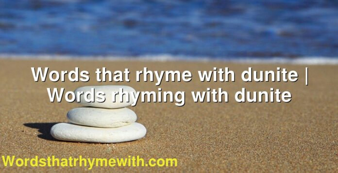 Words that rhyme with dunite   Words rhyming with dunite